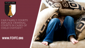 Can Family Courts Replace Criminal Courts in Cases of Child Custody?